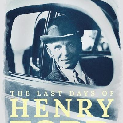 The Last Days of Henry Ford