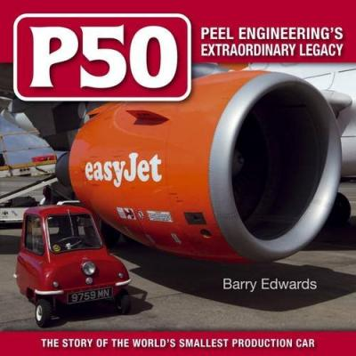 P50 Peel Engineering's  Extraordinary Legacy The Story of the World's Smallest Production Car